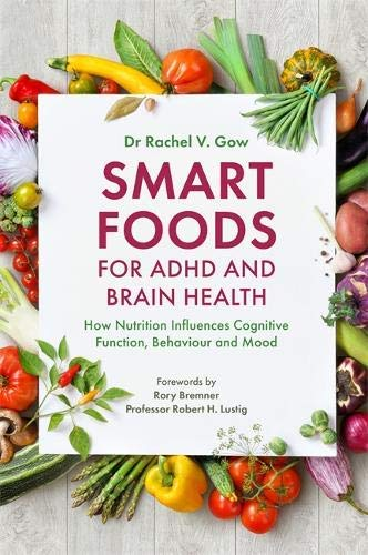 Smart Foods for ADHD and Brain Health: How Nutrition Influences Cognitive Function, Behaviour and Mood (English Edition)