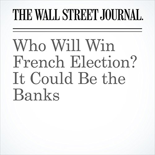 Who Will Win French Election? It Could Be the Banks copertina