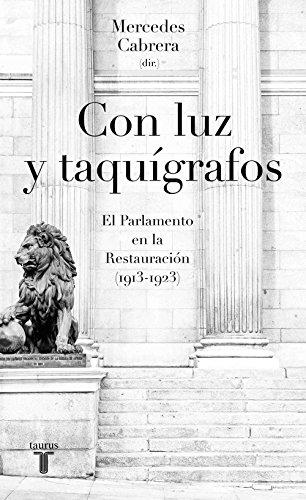 Con luz y taquígrafos: El Parlamento en la Restauración (1913-1923 ...