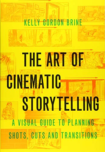 The Art Of Cinematic Storytelling: A Visual Guide To Planning Shots, Cuts, And Transitions