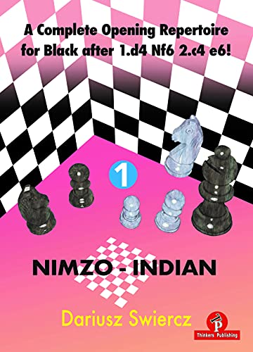 A Complete Opening Repertoire for Black after 1.d4 Nf6 2.c4 e6! - Volume 1 - Nimzo-Indian
