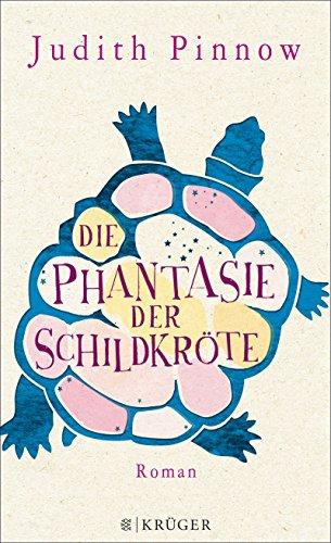 Die Phantasie der Schildkröte: Roman