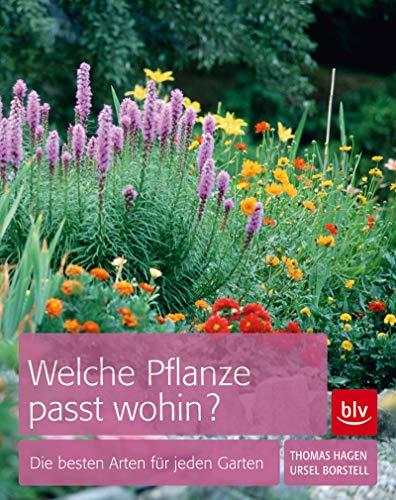 Welche Pflanze passt wohin?: Die besten Arten für den Garten (BLV)