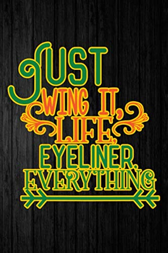 Just Wing It, Life Eyeliner Everything: Blank Lined Notebook Journal With Funny Saying On Cover, Motivational Quotes Gifts For Coworkers, Cool ... Cute Boss, Best Employee Appreciation