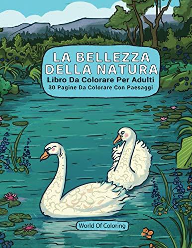 Libro Da Colorare Per Adulti: La Bellezza Della Natura, 30 Pagine Da Colorare Con Paesaggi