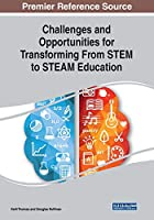 Challenges and Opportunities for Transforming from STEM to STEAM Education (Advances in Educational Technologies and Instructional Design (Aetid))