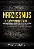 Narzissmus: SELBSTVERLIEBTES ICH. Weiblichen Narzissmus und männlichen Narzissmus verstehen. Narzisstische Persönlichkeitsstörungen erkennen. Betroffenen ... zu befreien (Narzissmus Bücher 1)