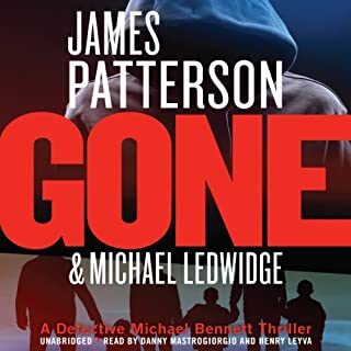 Gone     Michael Bennett, Book 6              By:                                                                                                                                 James Patterson,                                                                                        Michael Ledwidge                               Narrated by:                                                                                                                                 Danny Mastrogiorgio,                                                                                        Henry Leyva                      Length: 7 hrs and 55 mins     1,200 ratings     Overall 4.4