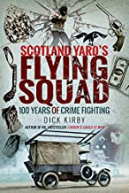 Scotland Yard's Flying Squad: 100 Years of Crime Fighting
