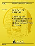Bureau of Prisons: Elligibility and Capacity Impact Use of Flexbilities to Reduce Immates' Time in Prison