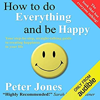 How to Do Everything and Be Happy                   By:                                                                                                                                 Peter Jones                               Narrated by:                                                                                                                                 Peter Jones                      Length: 5 hrs     59 ratings     Overall 3.8