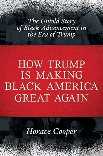 Compare Textbook Prices for How Trump is Making Black America Great Again: The Untold Story of Black Advancement in the Era of Trump  ISBN 9781642932218 by Cooper, Horace