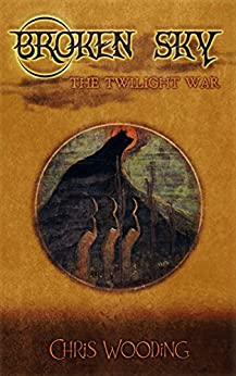 Broken Sky: The Twilight War SAMPLE by [Chris Wooding]
