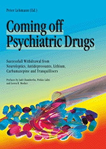 Coming off Psychiatric Drugs: Successful Withdrawal from Neuroleptics, Antidepressants, Lithium, Carbamazepine and Tranquilizers: Successful ... Lithium, Carbamazepine and Tranquillizers