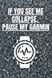 If You See Me Collapse Pause My Garmin: Run Workouts Journal Notebook | Lined Cross Country Running Diary | Gift Idea for all Sports Lovers, Jogger and Runners
