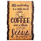 P. Graham Dunn All I Need is Coffee and Jesus Coffee Cup 4 x 6 Wood Bark Edge Design Sign