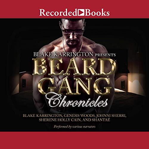 Beard Gang Chronicles                   By:                                                                                                                                 Blake Karrington,                                                                                        Genesis Woods,                                                                                        Shantae,                   and others                          Narrated by:                                                                                                                                 Ian Eugene Ryan,                                                                                        Ebony Mendez,                                                                                        Ace Bentley,                   and others                 Length: 13 hrs and 35 mins     17 ratings     Overall 4.5