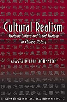 Cultural Realism: Strategic Culture and Grand Strategy in Chinese History (Princeton Studies in International History and Politics Book 178) by [Alastair Iain Johnston]