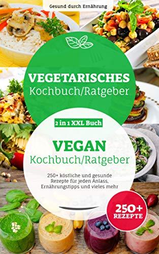 Vegetarisches & veganes Kochbuch/ Ratgeber: 2 in 1 XXL Buch, 250+ köstliche und gesunde Rezepte für jeden Anlass, Ernährungstipps und vieles mehr.