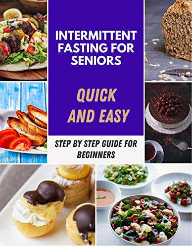 Intermittent Fasting For Seniors: Easy and Quick Recipes, Meal Plans To Feel Better and promote health For Women, Easy Recipes for Fasting Days | Reset ... and Increase your Energy (English Edition)