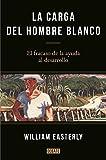 La carga del hombre blanco: El fracaso de la ayuda al desarrollo (Spanish Edition)