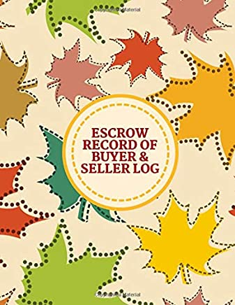 "Escrow Record of Buyer & Seller Log: Notebook, Pad, Journal, Log Book, Diary for Escrow Professionals to Keep Record Details of All Transactions and ... Size 8.5""X11"" with 120 Pages (Escrow logs)"