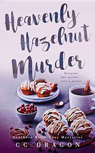 The Heavenly Hazelnut Murder: A Cozy Mystery (Southern Belle Cozy Mysteries  Book 2) - Kindle edition by Dragon, CC. Romance Kindle eBooks @ Amazon.com.