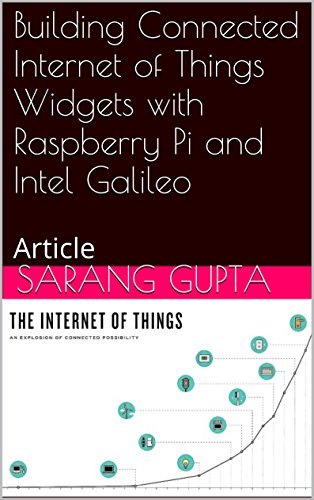 Building Connected Internet of Things Widgets with Raspberry Pi and Intel Galileo: Article (English Edition)