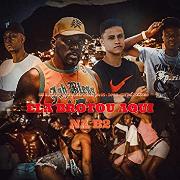 Ela Brotou Aqui Na B2 (feat. DJ's Lucas Sales Da B2, DJ LC & WT Do Sampaio)