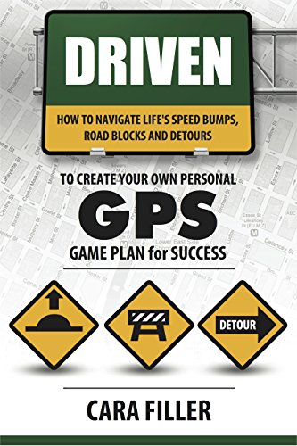 Driven: How to Navigate Life's Speed Bumps, Road Blocks and Detours to Create Your Own G.P.S. (Game Plan for Success) (English Edition)