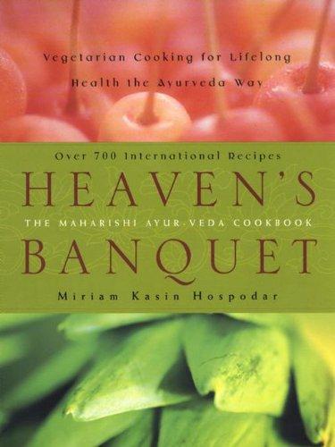 Heaven's Banquet: Vegetarian Cooking for Lifelong Health the Ayurveda Way (English Edition)