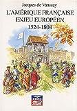 L'Amérique française, enjeu européen : 1524-1804