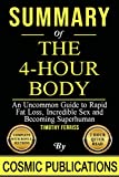 Summary: The 4 Hour Body: An Uncommon Guide to Rapid Fat Loss, Incredible Sex and Becoming Superhuman By Timothy Ferriss (Cosmic Summary Series)