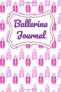 Ballerina Journal: Girl's Dance Ballet Diary Notebook for writing about your love of dance, lessons, dance steps, or pract...