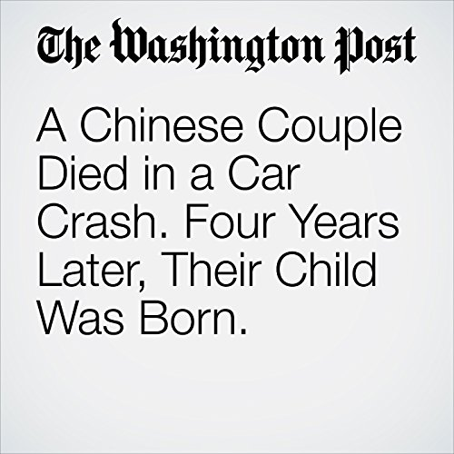 A Chinese Couple Died in a Car Crash. Four Years Later, Their Child Was Born. copertina
