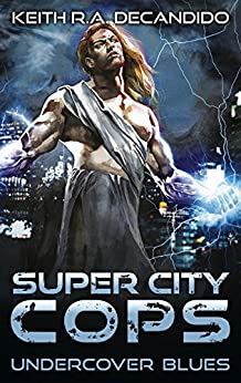 Super City Cops - Undercover Blues (S.C.P.D. Book 2) by [Keith R.A. DeCandido]