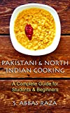 Pakistani & North Indian Cooking: A Complete Guide for Students & Beginners