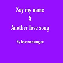 Say my name X another love song (Remix)