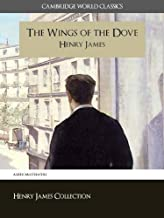 The Wings of the Dove (Cambridge World Classics) Critical Edition With Complete Unabridged Novel and Special Kindle Perfec...