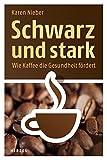 Schwarz und stark: Wie Kaffee die Gesundheit fördert