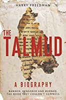 The Talmud: A Biography: Banned, Censored and Burned: The Book They Couldn't Suppress