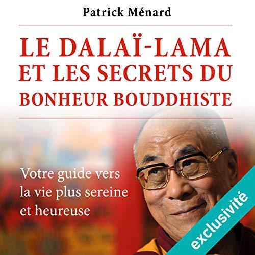 Le dalaï-lama et les secrets du bonheur bouddhiste     Votre guide vers la vie plus sereine et heureuse              Auteur(s):                                                                                                                                 Patrick Ménard                               Narrateur(s):                                                                                                                                 Bertrand Maudet                      Durée: 1 h et 40 min     Pas de évaluations     Au global 0,0