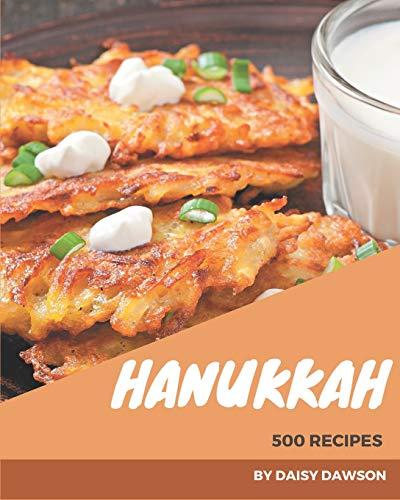 500 Hanukkah Recipes: Best Hanukkah Cookbook for Dummies