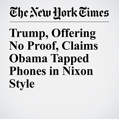Trump, Offering No Proof, Claims Obama Tapped Phones in Nixon Style copertina