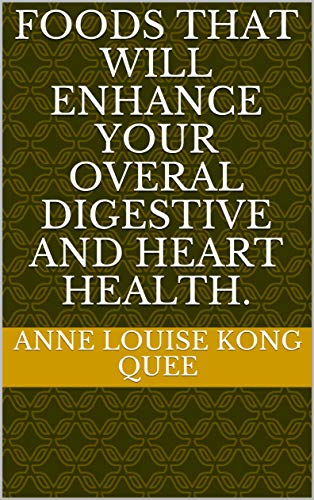 Foods that will enhance your overall digestive and heart health. (English Edition)