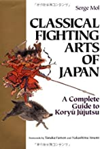 Classical Fighting Arts of Japan: A Complete Guide to Koryu Jujutsu by Serge Mol (2001-06-01)