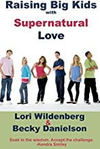 By Becky Danielson M.Ed. Raising Big Kids with Supernatural Love [Paperback]