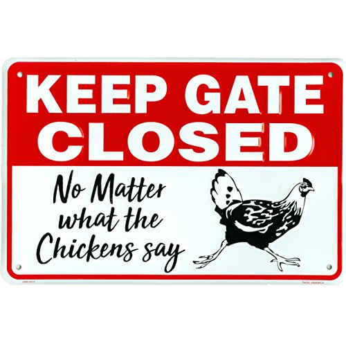 Keep Gate Closed No Matter What The Chickens Say,...
