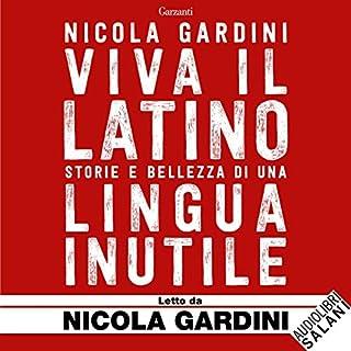 Viva il latino     Storie e bellezza di una lingua inutile              Di:                                                                                                                                 Nicola Gardini                               Letto da:                                                                                                                                 Nicola Gardini                      Durata:  8 ore e 39 min     5 recensioni     Totali 4,8