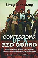 Confessions of a Red Guard: A Chinese Novelist Recounts His Experience During China's Great Proletarian Cultural Revolution